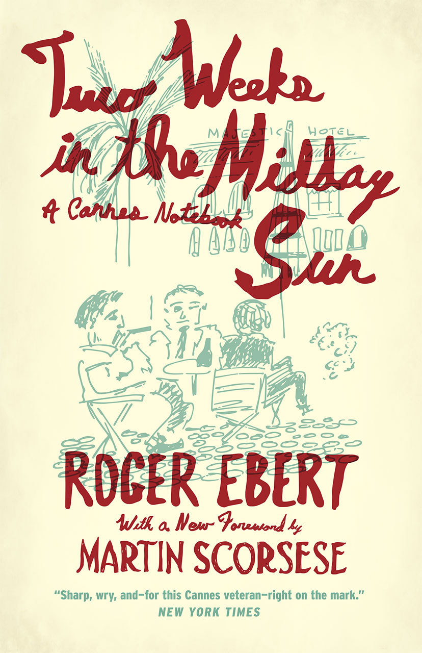 Two Weeks in the Midday Sun: A Cannes Notebook, With a new foreword Martin Scorsese and a new postscript by Roger Ebert