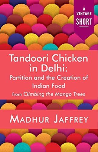 Tandoori Chicken in Delhi: Partition and the Creation of Indian Food Madhur Jaffrey