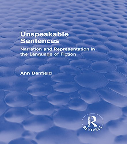 Unspeakable Sentences (Routledge Revivals): Narration and Representation in the Language of Fiction Ann Banfield