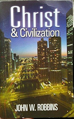 Christ and Civilization John W. Robbins
