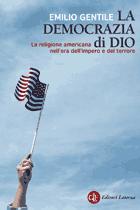La democrazia di Dio. La religione americana nellera dellimpero e del terrore  by  Emilio Gentile