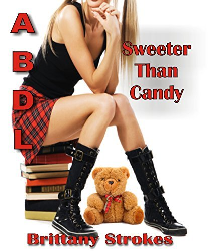 ABDL: Sweeter Than Candy (Age Play ABDL Romance) Brittany Strokes