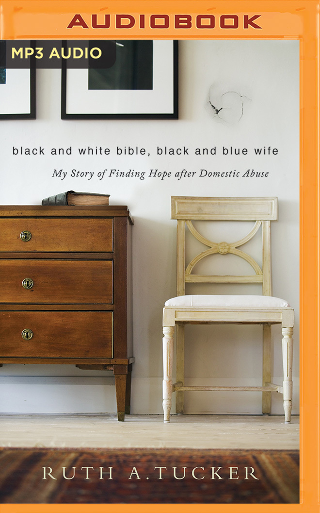 Black and White Bible, Black and Blue Wife: My Story of Finding Hope after Domestic Abuse Ruth A. Tucker