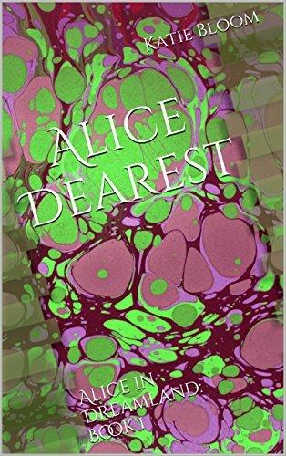 Alice Dearest: Alice in Dreamland: Book 1  by  Katie Bloom