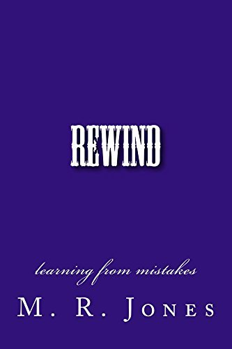 Rewind: Learning From Mistakes Michael Jones