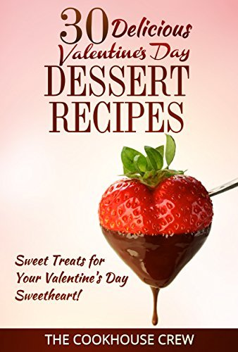 30 Delicious Valentines Day Dessert Recipes: Sweet Treats for Your Valentines Day Sweetheart! The Cookhouse Crew