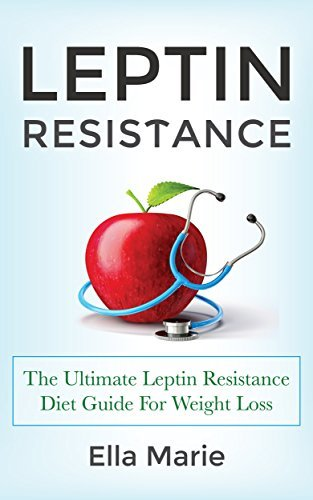 LEPTIN DIET: Leptin Resistance - 10 Easy Steps to Treat Leptin Resistance Naturally Including Delicious Leptin Weight Loss Recipes  by  Ella Marie