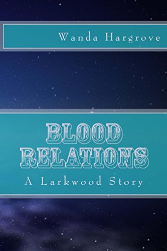 Blood Relations (A Larkwood Story Book 1)  by  Wanda Hargrove