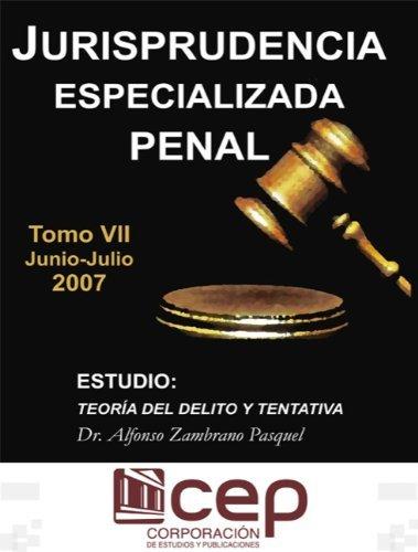 Jurisprudencia Especializada Penal Tomo VII - Junio-Julio 2007: Estudio: Teoría del Delito y Tentativa  by  Dr. Alfonso Zambrano Pasquel