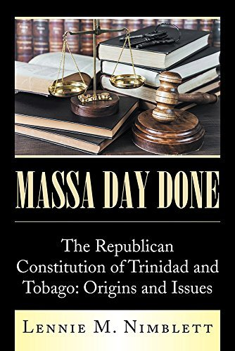 Massa Day Done: The Republican Constitution of Trinidad and Tobago: Origins and Issues Lennie M Nimblett
