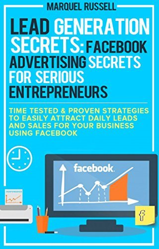 Lead Generation Secrets: Facebook Advertising Secrets For Serious Entrepreneurs: How To Generate Highly Targeted Leads From Facebook For Pennies On the Dollar  by  Marquel Russell