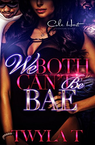 We Both Cant Be Bae  by  Twyla T