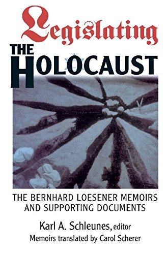 Legislating The Holocaust: The Bernhard Loesenor Memoirs And Supporting Documents  by  Karl A. Schleunes
