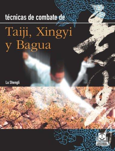 Técnicas de combate: Taiji, Xingyi y Bagua (Artes Marciales nº 8)  by  Lu Shengli