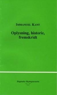Oplysning, historie, fremskridt - Historiefilosofiske skrifter  by  Immanuel Kant