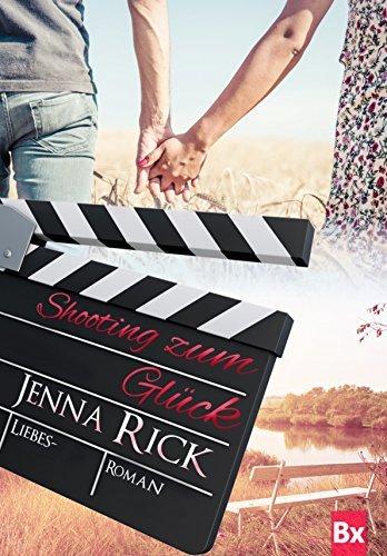 Shooting zum Glück: Liebesroman Jenna Rick
