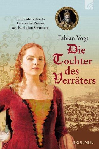 Die Tochter des Verräters: Ein atemberaubender historischer Roman um Karl den Großen Fabian Vogt
