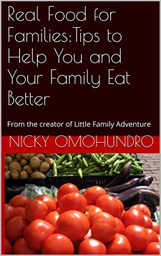 Real Food for Families:Tips to Help You and Your Family Eat Better  by  Nicky Omohundro