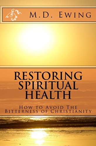 Restoring Spiritual Health: How To Avoid The Bitterness of Christianity M. Ewing