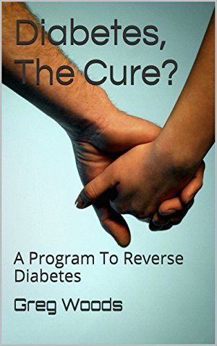 Diabetes, The Cure?: A Program To Reverse Diabetes  by  Greg Woods