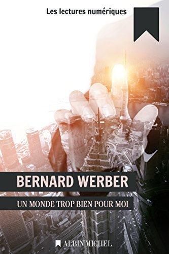 Un monde trop bien pour moi  by  Bernard Werber