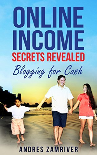 Blogging for cash: Online income secrets revealed  by  Andres Zamriver