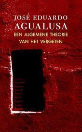 Een algemene theorie van het vergeten: roman José Eduardo Agualusa