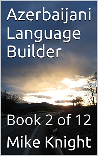 Azerbaijani Language Builder: Book 2 of 12 (Essential Words Series 5)  by  Mike Knight