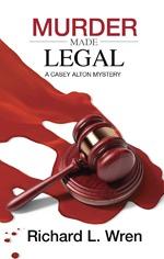 Murder Made Legal: A Casey Alton Mystery Richard L. Wren