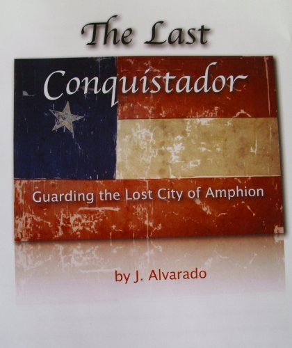 The Last Conquistador Guarding the Lost City of Amphion  by  Jessie Alvarado
