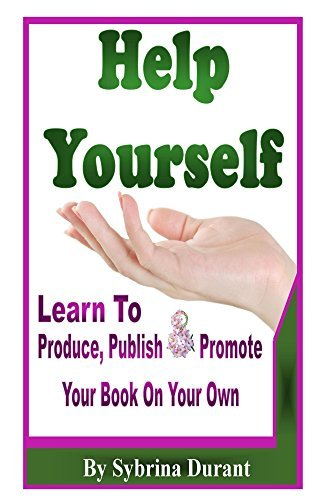 Help Yourself: Learn To Produce, Publish and Promote Your Book On Your Own Sybrina Durant