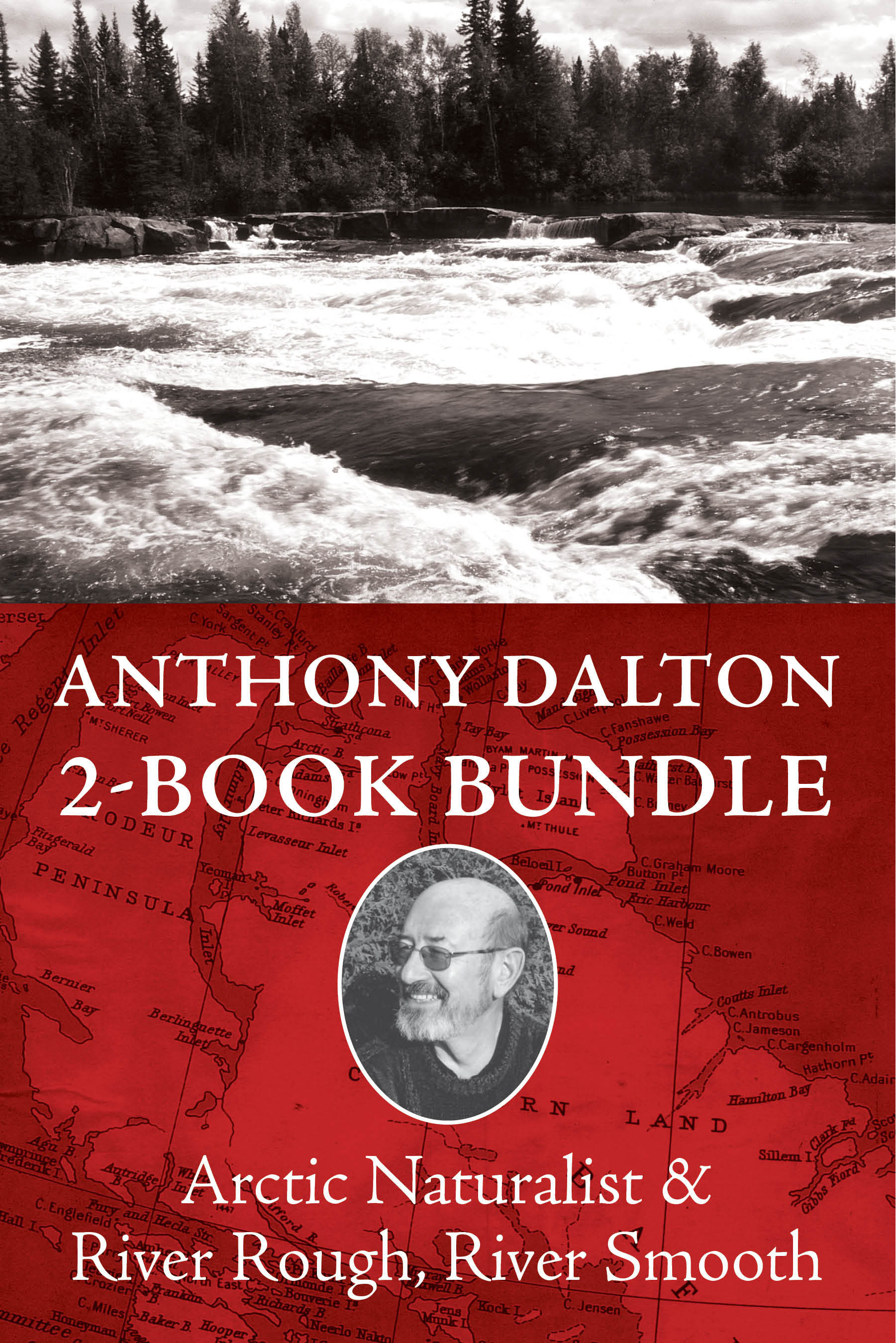 Anthony Dalton 2-Book Bundle: River Rough, River Smooth / Arctic Naturalist  by  Anthony Dalton