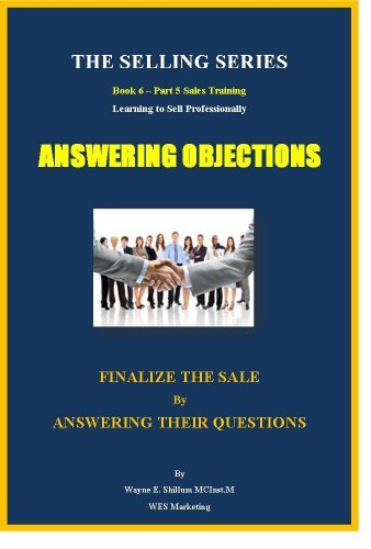 ANSWERING OBJECTIONS (THE SELLING SERIES Book 6) Wayne Shillum