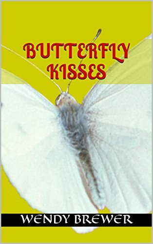 Butterfly Kisses  by  Wendy Brewer