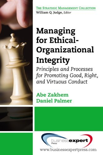 Managing for Ethical-Organizational Integrity: Principles and Processes for  by  Daniel Palmer