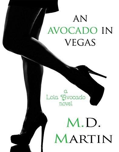An Avocado in Vegas: A Lola Avocado Novel  by  M.D. Martin