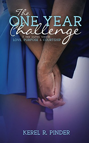 The One Year Challenge: A New Journey towards Love, Purpose and Courtship  by  Kerel Pinder