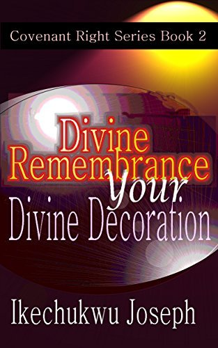 Divine Remembrance Your Divine Decoration (Covenant Right Series Book 2) Ikechukwu Joseph