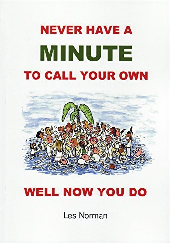 NEVER HAVE A MINUTE TO CALL YOUR OWN: WELL, NOW YOU DO Les Norman