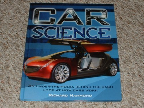 Car Science - An Under-the-hood, Behind-the-dash Look At How Cars Work  by  Richard Hammond