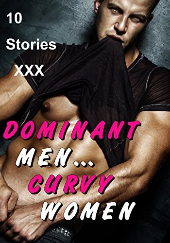 Dominant Men, Curvy Women! (10 Stories Bundle Taboo Firsts) Racy Dancer