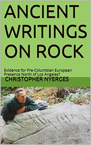 ANCIENT WRITINGS ON ROCK: Evidence for Pre-Columbian European Presence North of Los Angeles? Christopher Nyerges
