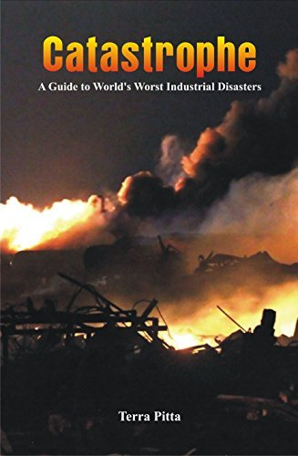 Catastrophe: A Guide to Worlds Worst Industrial Disasters Terra Pitta