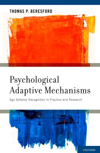 Psychological Adaptive Mechanisms: Ego Defense Recognition in Practice and Research  by  Thomas P. Beresford MD