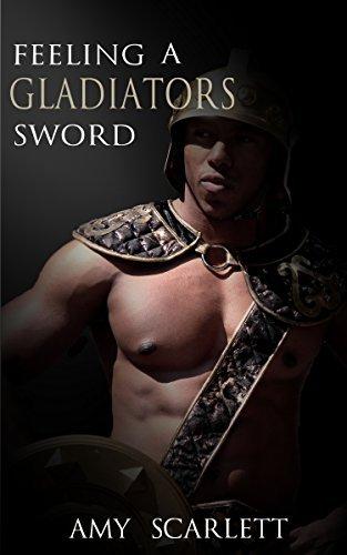 Feeling a Gladiators Sword Amy Scarlett