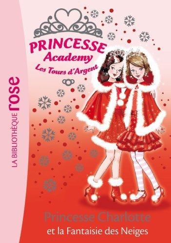 Princesse Academy 13 - Princesse Charlotte et la Fantaisie des Neiges  by  Vivian French