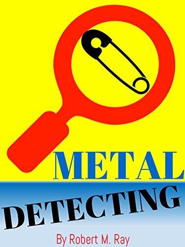 METAL DETECTING: Metal Detecting Guide, Hunting Buried Treasures, Gold, Coins For Beginner Robert M. Ray
