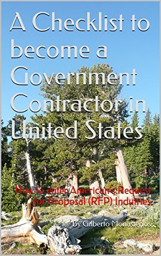 A Checklist to become a Government Contractor in United States: How to enter Americans Request for Proposal (RFP) Indutries (How to enter Americas Government Contracting Opportunities Book 1)  by  By Gilberto Monasterios