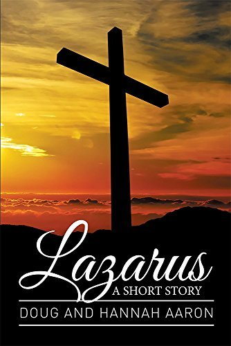 LAZARUS: A SHORT STORY Doug and Hannah Aaron