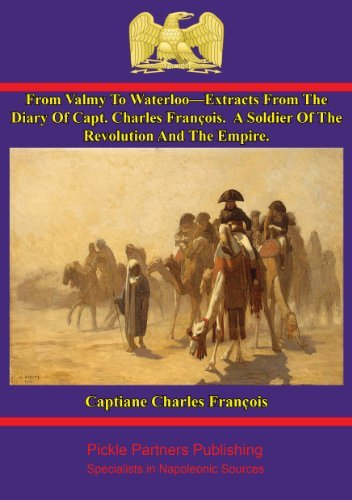 From Valmy To Waterloo-Extracts From The Diary Of Capt. Charles François. A Soldier Of The Revolution And The Empire.  by  Capitaine Charles François